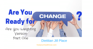 """ARE YOU READY FOR CHANGE? """"Are You Weighting?"""" Version, Part One"""
