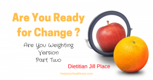 """ARE YOU READY FOR CHANGE? """"Are You Weighting?"""" Version, Part Two"""