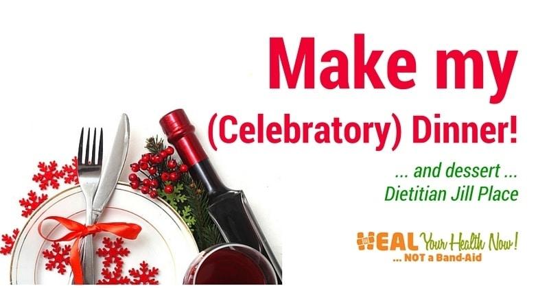Make My (Celebratory) Dinner! … and dessert …
