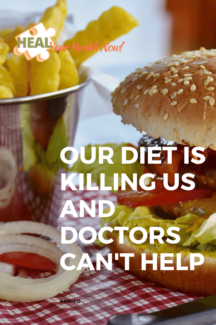 Our Diet is Killing Us and Doctors Can\'t Help