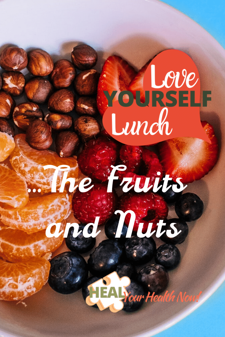 Love YOURSELF Lunch … the Fruits and Nuts