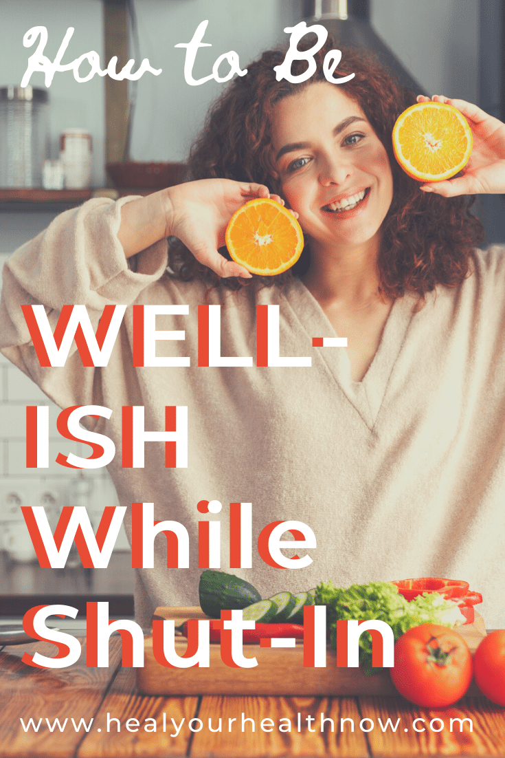 How to be WELL-ISH While Shut-In